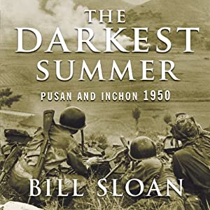 The Darkest Summer: Pusan and Inchon 1950: The Battles That Saved South Korea---and the Marines---from Extinction | [Bill Sloan]