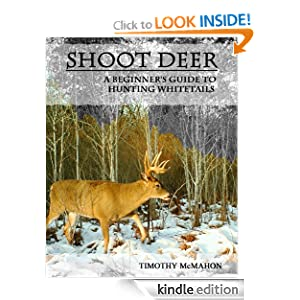 http://www.amazon.com/Shoot-Deer-Beginners-Hunting-Whitetails-ebook/dp/B00H4JHX5K/ref=sr_1_3?s=digital-text&ie=UTF8&qid=1386335883&sr=1-3&keywords=hunting+whitetails