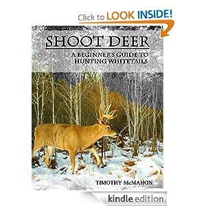 http://www.amazon.com/Shoot-Deer-Beginners-Hunting-Whitetails-ebook/dp/B00H4JHX5K/ref=sr_1_3?s=digital-text&ie=UTF8&qid=1386335883&sr=1-3&keywords=hunting+whitetails