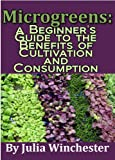 Microgreens: A Beginner's Guide to the Benefits of Cultivation and Consumption (English Edition)