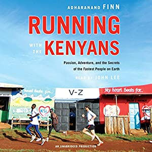 Running with the Kenyans: Passion, Adventure, and the Secrets of the Fastest People on Earth | [Adharanand Finn]