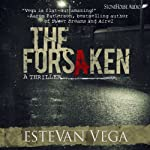 The Forsaken: A Thriller | Estevan Vega