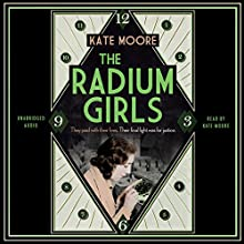 The Radium Girls: They Paid with Their Lives. Their Final Fight Was for Justice. Audiobook by Kate Moore Narrated by Kate Moore