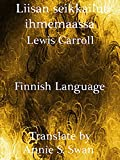 Liisan seikkailut ihmemaassa: Fininsh Language (Interesting Ebooks) (Finnish Edition)