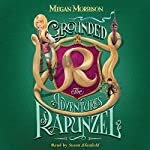Grounded: The Adventures of Rapunzel: Tyme, Book 1 | Megan Morrison