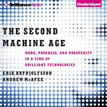 The Second Machine Age: Work, Progress, and Prosperity in a Time of Brilliant Technologies (       UNABRIDGED) by Erik Brynjolfsson, Andrew McAfee Narrated by Jeff Cummings