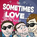 Sometimes Love....: A Laugh Out Loud Romantic Comedy Box Set Audiobook by Pete Sortwell Narrated by Chris Dabbs
