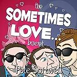 Sometimes Love....: A Laugh Out Loud Romantic Comedy Box Set | Pete Sortwell