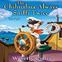 The Chihuahua Always Sniffs Twice Audiobook by Waverly Curtis Narrated by Laura Darrell