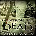 Controlling the Dead: The Famished Trilogy, Book 2 (       UNABRIDGED) by Annie Walls Narrated by Amy Barron Smolinski