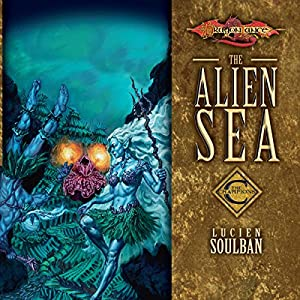 The Alien Sea: Dragonlance: Champions, Book 2 | [Lucien Soulban]