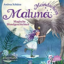 Magische Mondgeschichten (Maluna Mondschein) Hörbuch von Andrea Schütze Gesprochen von: Cathlen Gawlich