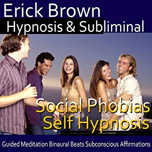 Social Phobias Self Hypnosis: Social Anxiety Disorder and Discomfort Around Crowds, Guided Meditation, Self Hypnosis, Binaural Beats | [Erick Brown Hypnosis]