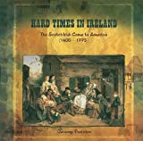 img - for Hard Times in Ireland: The Scotch-Irish Come to America (1603-1775) (Primary Sources of Immigration and Migration in America) book / textbook / text book