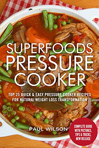 Superfoods Pressure Cooker: Top 25 Quick & Easy Pressure Cooker Recipes For Natural Weight Loss Transformation by Paul Wilson