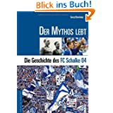Der Mythos lebt. Die Geschichte von Schalke 04. Mit Spielerlexikon und Statistik