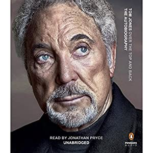 Over the Top and Back - the Autobiography (       UNABRIDGED) by Sir Tom Jones Narrated by Jonathan Pryce