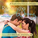 Righting a Wrong: A Ripple Effect Romance Novella (       UNABRIDGED) by Rachael Anderson Narrated by Lara Asmundson