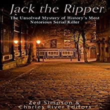 Jack the Ripper: The Unsolved Mystery of History's Most Notorious Serial Killer | Livre audio Auteur(s) :  Charles River Editors, Zed Simpson Narrateur(s) : Scott Clem