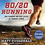 80/20 Running: Run Stronger and Race Faster by Training Slower | Matt Fitzgerald,Robert Johnson