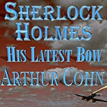 Sherlock Holmes: His Latest Bow Audiobook by Arty Cohn Narrated by Steve White
