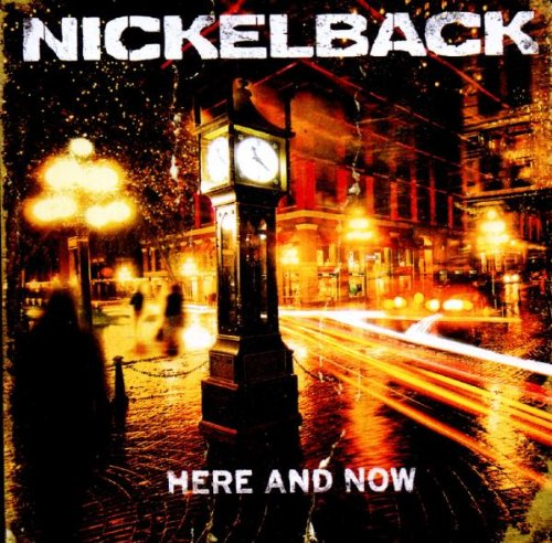Nickelback - Here and Now - Zortam Music