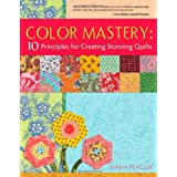Color Mastery: 10 Principles for Creating Stunning Quiltsby Maria Peagler