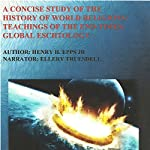 A Concise Study of the History of World Religions: Teachings of the End-Times!: Global Eschatology | Henry Harrison Epps Jr.