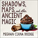 Shadows, Maps, and Other Ancient Magic: Dowser Series, Book 4 Audiobook by Meghan Ciana Doidge Narrated by Caitlin Davies