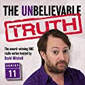 The Unbelievable Truth, Series 11 Radio/TV Program by Jon Naismith, Graeme Garden Narrated by David Mitchell