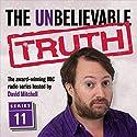 The Unbelievable Truth, Series 11 Radio/TV Program by Jon Naismith, Graeme Garden Narrated by David Mitchell