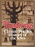 Wanderings: Chaim Potoks History of the Jews