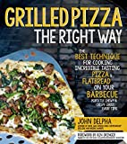 img - for Grilled Pizza the Right Way: The Best Technique for Cooking Incredible Tasting Pizza & Flatbread on Your Barbecue Pefectly Chewy & Crispy Every Time book / textbook / text book