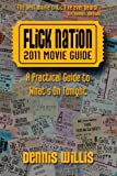 Flick Nation: 2011 Movie Guide: A Practical Guide to What's On Tonight