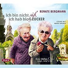 Ich bin nicht süß, ich hab bloß Zucker: Eine Online-Omi sagt, wie's ist Hörbuch von Renate Bergmann Gesprochen von: Marie Gruber