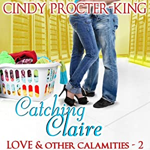 Catching Claire: Love & Other Calamities | [Cindy Procter-King]