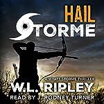 Hail Storme: A Wyatt Storme Thriller | W. L. Ripley
