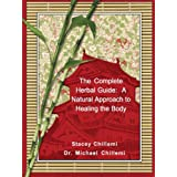 The Complete Herbal Guide: A Natural Approach to Healing the Body ~ Stacey Chillemi