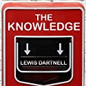 The Knowledge: How to Rebuild Our World from Scratch (       UNABRIDGED) by Lewis Dartnell Narrated by John Lee