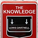 The Knowledge: How to Rebuild Our World from Scratch | Lewis Dartnell