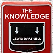 The Knowledge: How to Rebuild Our World from Scratch | [Lewis Dartnell]