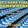It's Game Time Somewhere: How One Year, 100 Events, and 50 Different Sports Changed My Life
