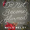 Do Not Become Alarmed: A Novel Audiobook by Maile Meloy Narrated by Maile Meloy