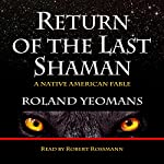 Return of the Last Shaman: A Native American Fable | Roland Yeomans