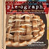 img - for Pieography: Where Pie Meets Biography-42 Fabulous Recipes Inspired by 39 Extraordinary Women (A WWC Press Book) book / textbook / text book