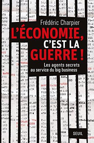 L'économie, c'est la guerre: Les agents secrets au service du big business