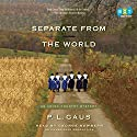 Separate from the World: An Amish-Country Mystery, Book 6 (       UNABRIDGED) by P. L. Gaus Narrated by George Newbern
