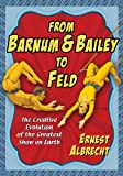 From Barnum & Bailey to Feld: The Creative Evolution of the Greatest Show on Earth