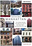 Tom Miller Seeking Manhattan: The Stories Behind the Architecture of Old New York--One Building at a Time