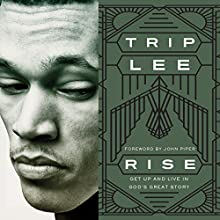 Rise: Get Up and Live in God's Great Story (       UNABRIDGED) by Trip Lee Narrated by David Chattam